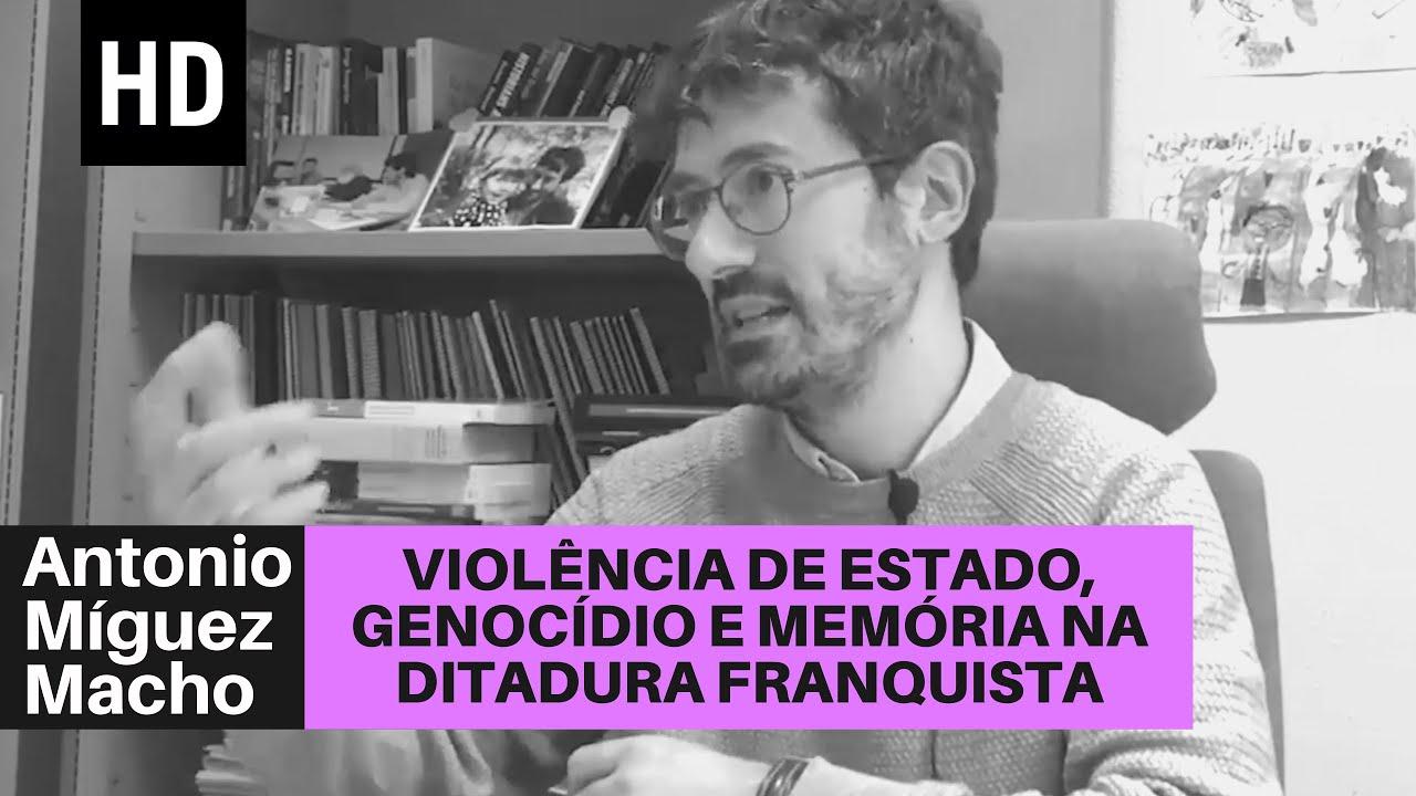 Violência de Estado, genocídio e memória na ditadura franquista   Antonio Miguez Macho