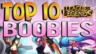 Top 10 boobies - league of legends