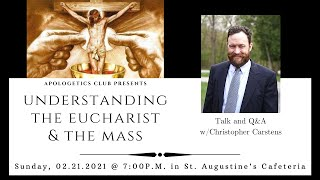 """Understanding the Eucharist & the Mass"" Talk & Q&A with Christopher Carstens"