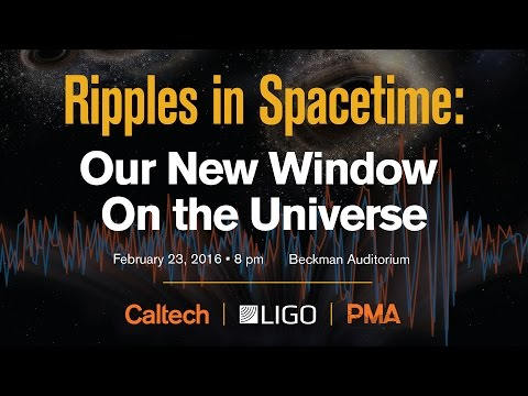 Ripples in Spacetime: Our New Window On the Universe - 2/23/2016