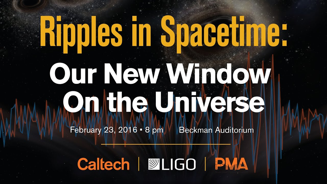 Ripples in spacetime our new window on the universe 2232016 ripples in spacetime our new window on the universe 2232016 caltech xflitez Choice Image