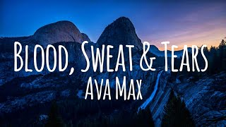 Ava Max - Blood, Sweat & Tears (Lyrics)