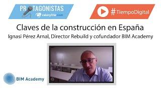 Claves de la construcción en España | Ignasi Pérez Arnal, Director Rebuild y cofundador BIM Academy