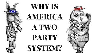 Why America is Only a Two Party System in 4 Minutes
