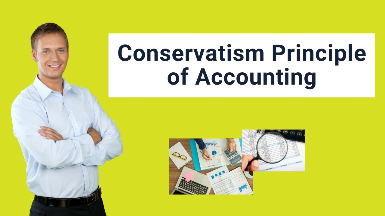 Conservatism Principle of Accounting (Examples) | Effect on BS, CF, IS