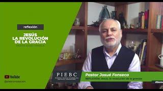 Reflexión Pastor Josué Fonseca - Jesús, Revolución de Gracia