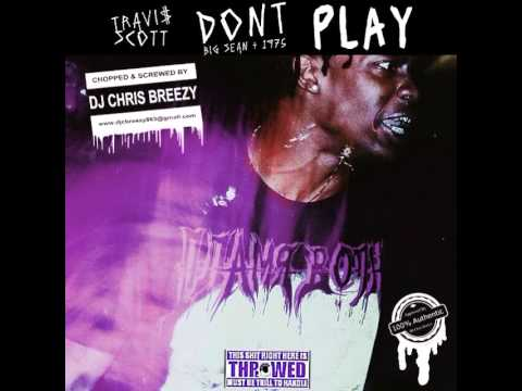 Don't Play-Travi$ Scott Feat. Big Sean & 1975 (Chopped & Screwed By DJ Chris Breezy)