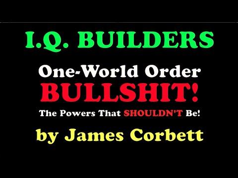 I.Q. BUILDERS: One-World Order Bullshit! by James Corbett (summary)