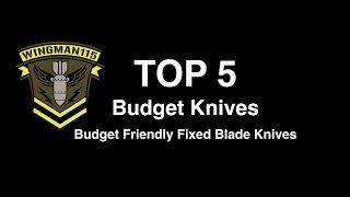 Top 5 Budget Knives - Budget Friendly Fixed Blade Knives