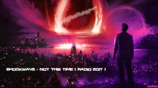 Shockwave - Not This Time (Radio Edit) [HQ Original]