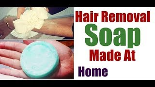 HAIR REMOVAL SOAP MADE AT HOME