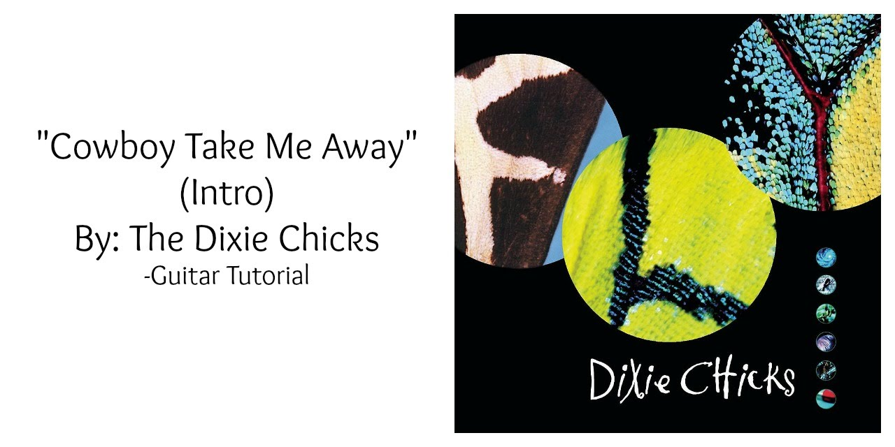 Cowboy Take Me Away Intro By The Dixie Chicks Guitar Tutorial