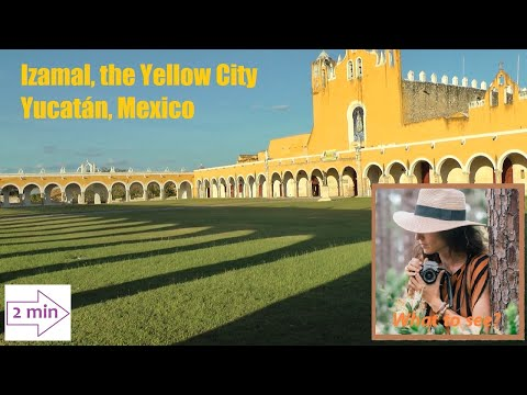"""WHAT TO SEE in Izamal, """"The Yellow City"""", Yucatàn, Mexico (2 minutes in North America Collection)"""