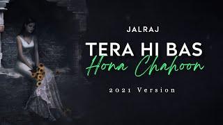 Tera Hi Bas Hona Chahoon | JalRaj | Haunted 3D| 2021 Version