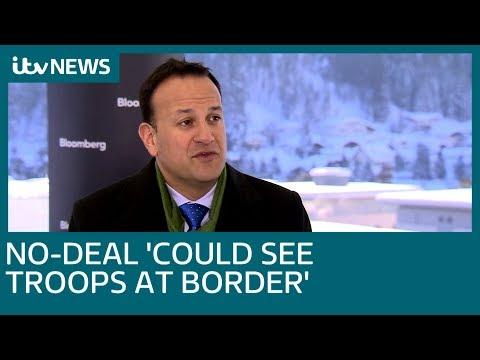 No-deal Brexit could see troops  'return to Irish border' warns Irish PM Leo Varadkar | ITV News