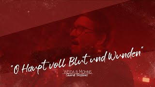 O Haupt voll Blut und Wunden | Choral Sessions 04 | Weida & Mohns