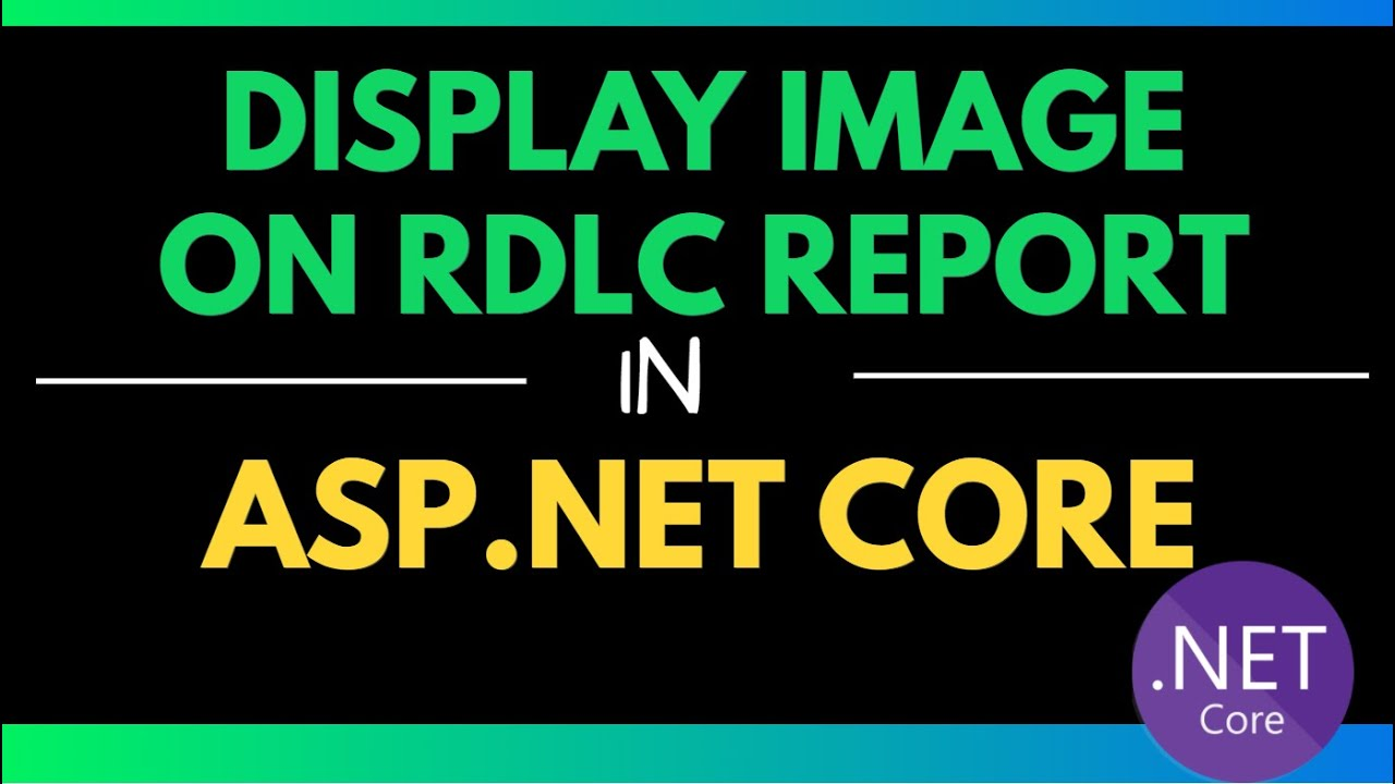 Display Image on RDLC Report in ASP.NET Core   Microsoft.ReportViewer.NETCore