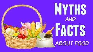 13 Myths and Facts About Food