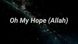 Oh My Hope يا رجائي Arabic nasheed Muhammad Al Muqit