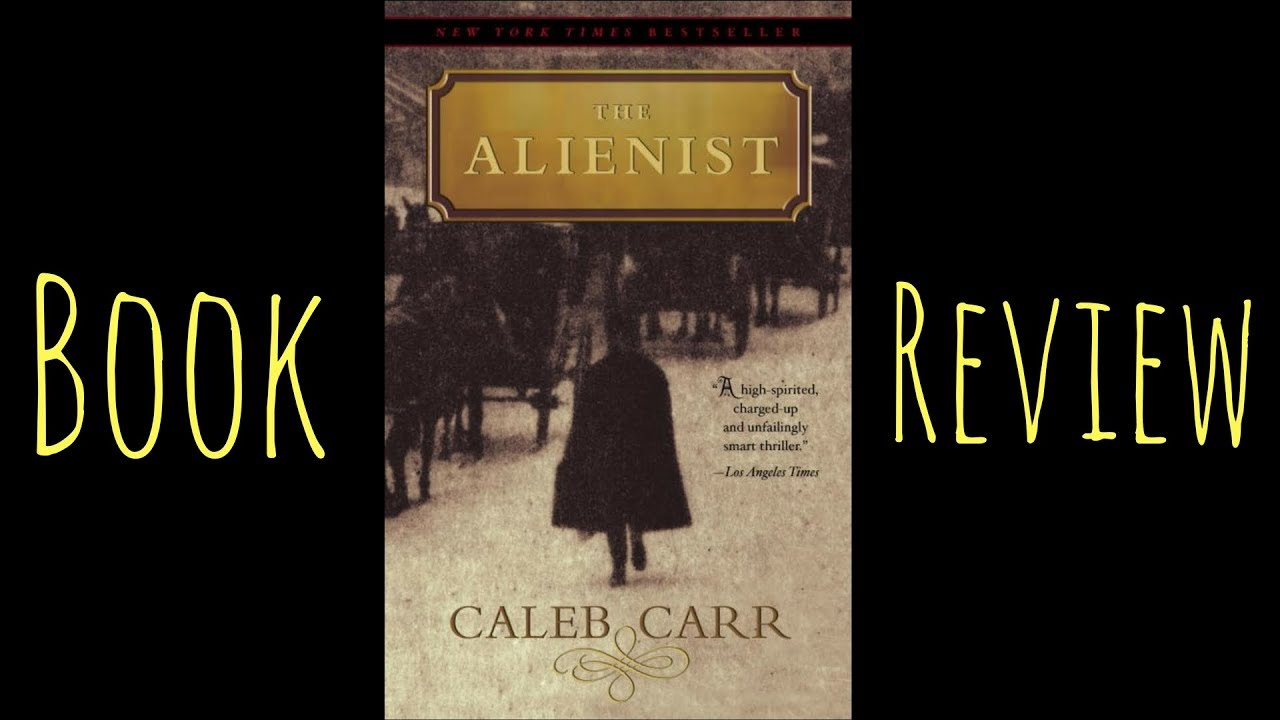 the alienist by caleb carr essay The alienist (random house, 1994), caleb carr's historical suspense novel, has been adapted into a television series the series stars daniel brühl, luke evans, and dakota fanning, and follows an investigative duo using innovative forensic science techniques to solve a serial murder crime in nineteenth-century new york city.