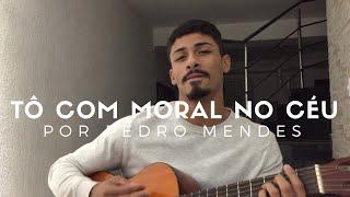 Baixar Tô Com Moral No Céu - Matheus e Kauan (Cover - Pedro Mendes)