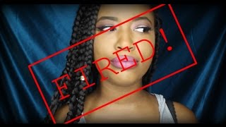 STORYTIME: I WAS FIRED !!!