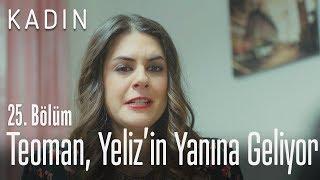 Teoman, Yeliz'in yanına geliyor - Kadın 25. Bölüm