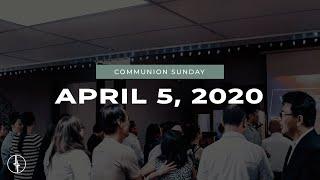 April 5, 2020   Communion Sunday   Crossroads Christian Center, Daly City
