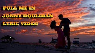 Pull Me In Jonny HoulihanBriana Tyson Lyrics