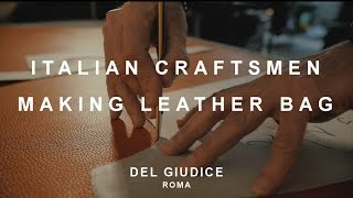 Italian Craftsmen Making Leather Bag | Del Giudice Roma