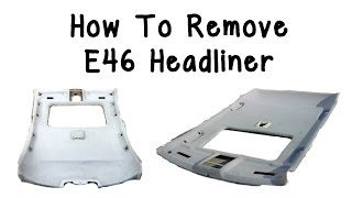 How to Remove E46 Headliner