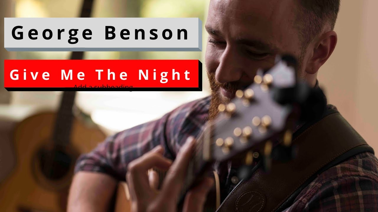 George Benson - Give Me The Night. Acoustic fingerstyle guitar arrangement (Guitar tabs and lessons)