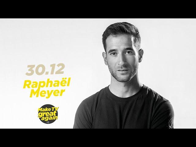 Make TV Great Again S1 E18 - Tonight Raphaël Meyer