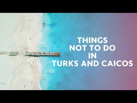 10 Things Not to Do in Turks and Caicos