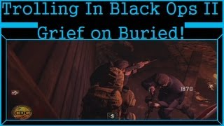 Trolling in Black Ops 2, OH GOOD GRIEF ON BURIED!
