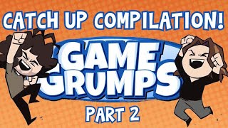 Game Grumps Catch-Up compilation for new and old Lovelies (Part 2 of 2)