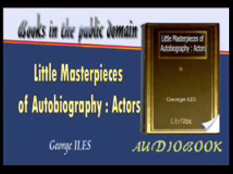 Little Masterpieces of Autobiography : Actors - George ILES Audiobook