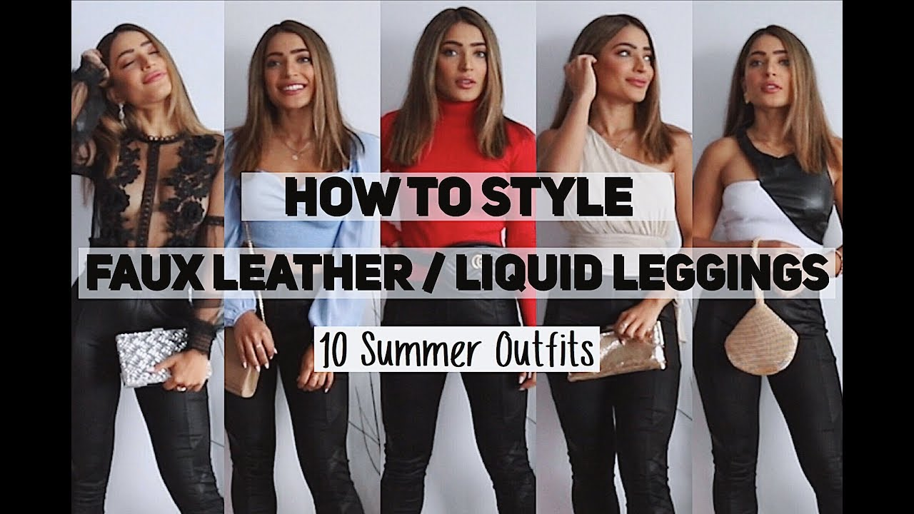 HOW TO STYLE FAUX LEATHER / LIQUID LEGGINGS - 10 Summer Outfit Ideas 8