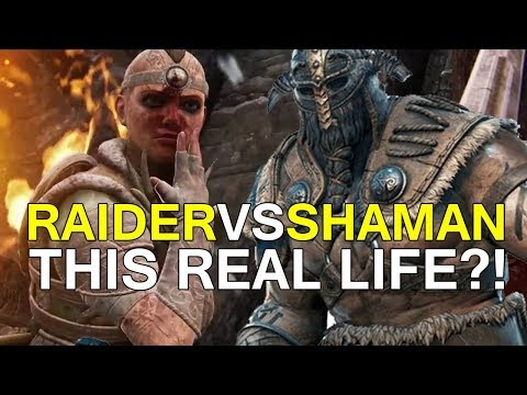 For Honor - RAIDER vs SHAMAN?! THIS REAL LIFE?!