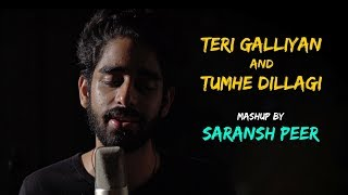 teri-galliyan-x-tumhe-dillagi---mashup-by-saransh-peer-sing-dil-se-unplugged-mickey-singh