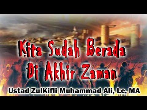 Kita Sudah Berada di Akhir Zaman - ust. Zulkifli Muhammad Ali: MT. Al-Mahabbah