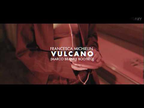 FRANCESCA MICHIELIN - Vulcano (Marco Branky Bootleg)