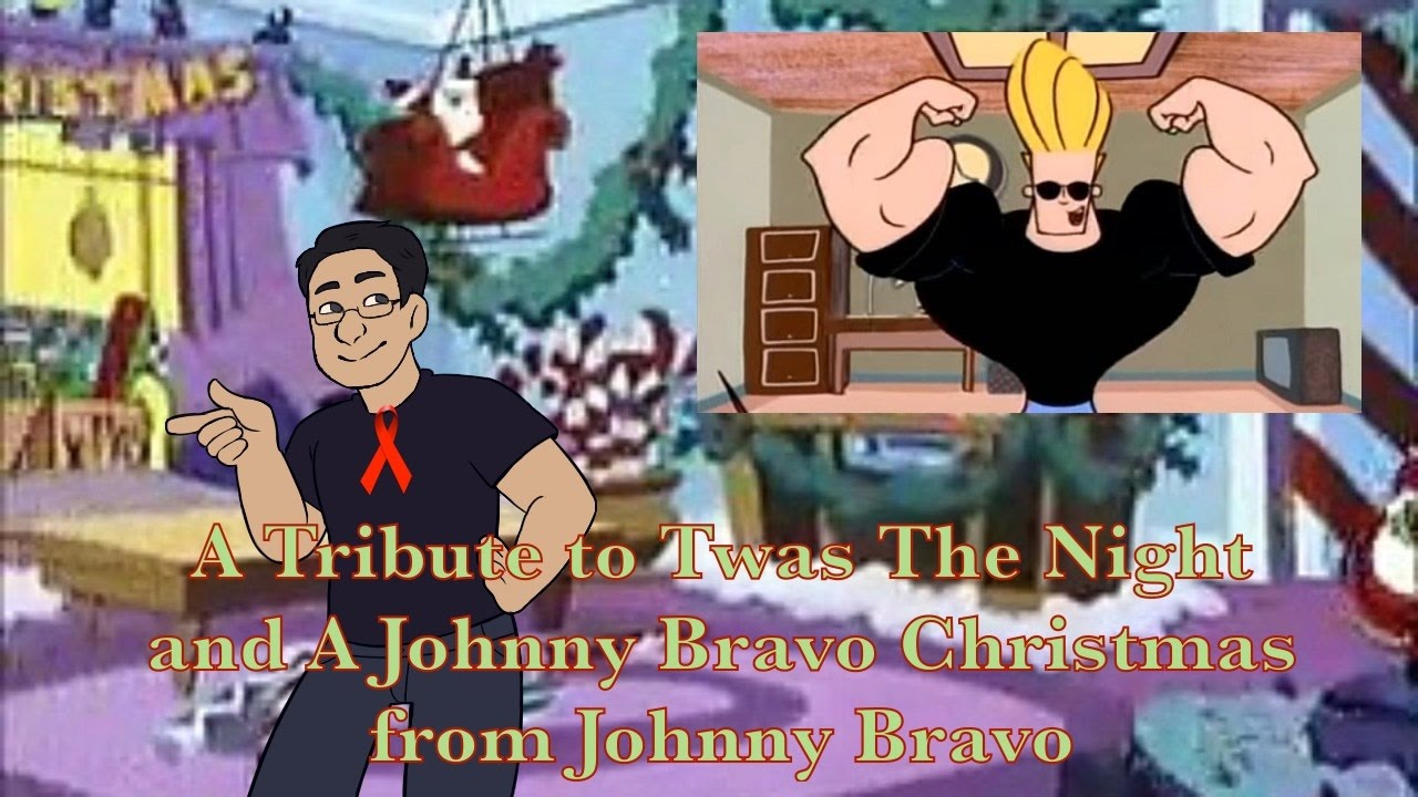 A Tribute to Twas the Night and A Johnny Bravo Christmas from Johnny ...