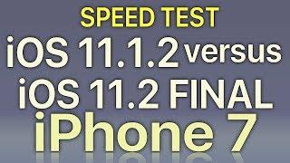 iPhone 7 : iOS 11.2 Final vs iOS 11.1.2 Speed Test Build 15C114