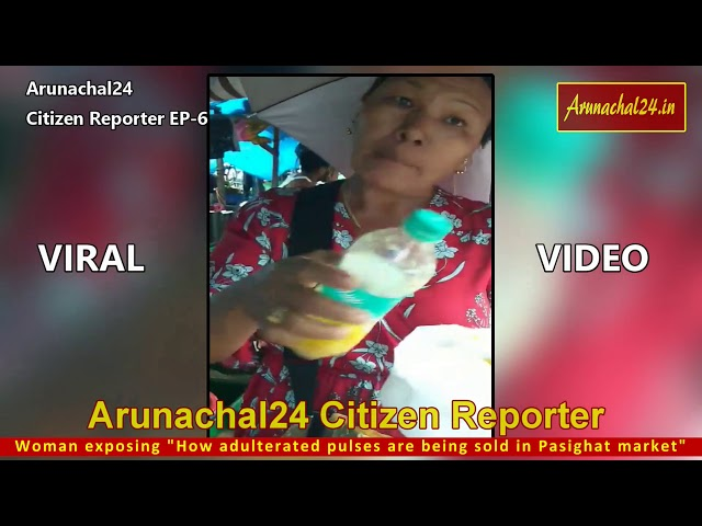 Arunachal24 Citizen Reporter EP 6 Report on adulteration of food items
