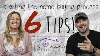 6 TIPS FOR STARTING THE HOME BUYING PROCESS / Tru Agency Tips