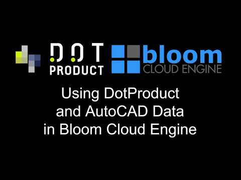 Working with DotProduct and AutoCAD Data in Bloom Cloud Engine