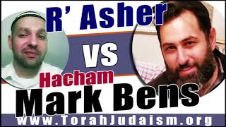 R' Asher vs Hacham Mark Bens