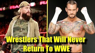 10 Wrestlers Who Will NEVER Return To The WWE! - Enzo Amore, CM Punk & More!