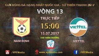 FULL | NAM ĐỊNH vs VIETTEL | VÒNG 13 GIẢI HNQG SỨ THIÊN THANH 2017